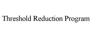 mark for THRESHOLD REDUCTION PROGRAM, trademark #85473918