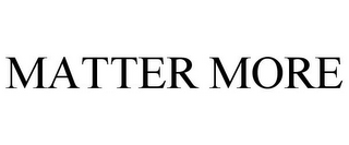mark for MATTER MORE, trademark #85473949