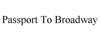 mark for PASSPORT TO BROADWAY, trademark #85473956