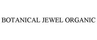 mark for BOTANICAL JEWEL ORGANIC, trademark #85474052