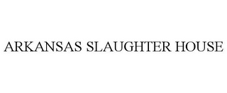 mark for ARKANSAS SLAUGHTER HOUSE, trademark #85474183
