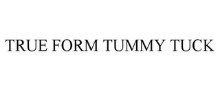 mark for TRUE FORM TUMMY TUCK, trademark #85474372