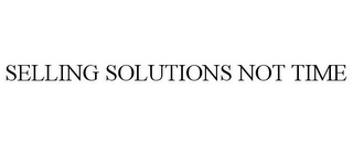 mark for SELLING SOLUTIONS NOT TIME, trademark #85474922