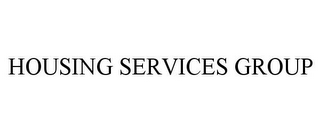 mark for HOUSING SERVICES GROUP, trademark #85475161