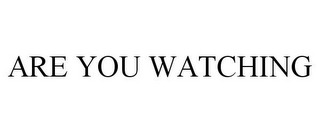 mark for ARE YOU WATCHING, trademark #85475812