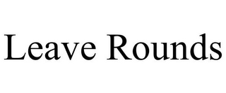 mark for LEAVE ROUNDS, trademark #85475994