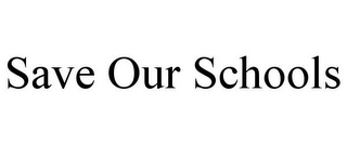 mark for SAVE OUR SCHOOLS, trademark #85477006