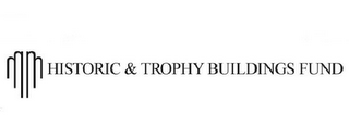 mark for HISTORIC & TROPHY BUILDINGS FUND, trademark #85477007