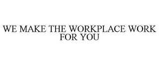 mark for WE MAKE THE WORKPLACE WORK FOR YOU, trademark #85477109