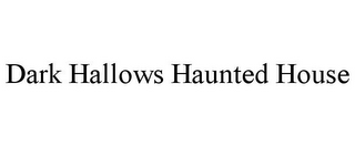mark for DARK HALLOWS HAUNTED HOUSE, trademark #85477372