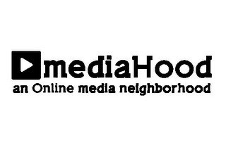 mark for MEDIAHOOD AN ONLINE MEDIA NEIGHBORHOOD, trademark #85477561