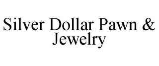 mark for SILVER DOLLAR PAWN & JEWELRY, trademark #85477965