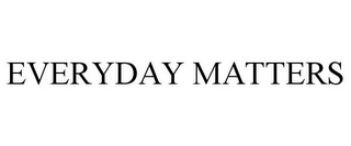 mark for EVERYDAY MATTERS, trademark #85478002