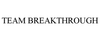 mark for TEAM BREAKTHROUGH, trademark #85478111