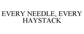 mark for EVERY NEEDLE, EVERY HAYSTACK, trademark #85478930
