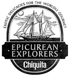 mark for EXOTIC DELICACIES FOR THE WORLDLY GOURMET EPICUREAN EXPLORERS CHIQUITA, trademark #85479775