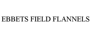 mark for EBBETS FIELD FLANNELS, trademark #85479984