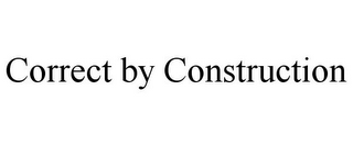 mark for CORRECT BY CONSTRUCTION, trademark #85480487
