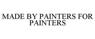 mark for MADE BY PAINTERS FOR PAINTERS, trademark #85480565