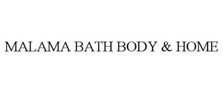 mark for MALAMA BATH BODY & HOME, trademark #85480632