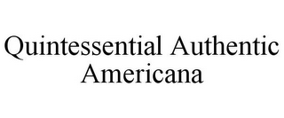 mark for QUINTESSENTIAL AUTHENTIC AMERICANA, trademark #85481402