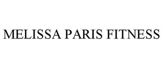 mark for MELISSA PARIS FITNESS, trademark #85481439