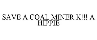 mark for SAVE A COAL MINER K!!! A HIPPIE, trademark #85481945