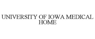 mark for UNIVERSITY OF IOWA MEDICAL HOME, trademark #85482253