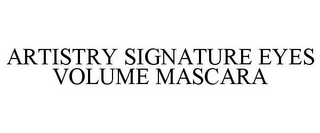 mark for ARTISTRY SIGNATURE EYES VOLUME MASCARA, trademark #85482564