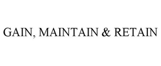 mark for GAIN, MAINTAIN & RETAIN, trademark #85482829