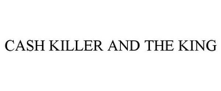 mark for CASH KILLER AND THE KING, trademark #85482852