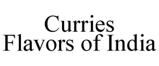 mark for CURRIES FLAVORS OF INDIA, trademark #85483158