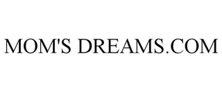 mark for MOM'S DREAMS.COM, trademark #85483347