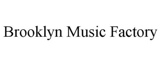 mark for BROOKLYN MUSIC FACTORY, trademark #85484243