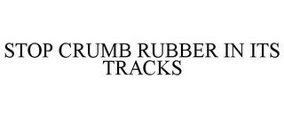 mark for STOP CRUMB RUBBER IN ITS TRACKS, trademark #85484322