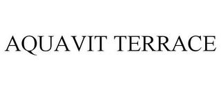 mark for AQUAVIT TERRACE, trademark #85484952