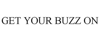 mark for GET YOUR BUZZ ON, trademark #85485027