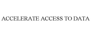 mark for ACCELERATE ACCESS TO DATA, trademark #85485224