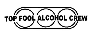 mark for TOP FOOL ALCOHOL CREW, trademark #85485609