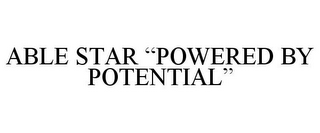 "mark for ABLE STAR ""POWERED BY POTENTIAL"", trademark #85485768"