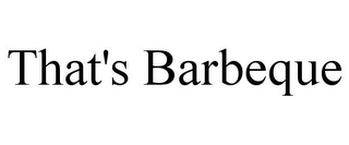 mark for THAT'S BARBEQUE, trademark #85486823