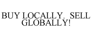 mark for BUY LOCALLY. SELL GLOBALLY!, trademark #85487017