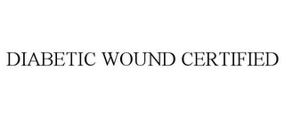 mark for DIABETIC WOUND CERTIFIED, trademark #85487495