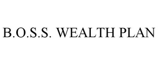 mark for B.O.S.S. WEALTH PLAN, trademark #85487589