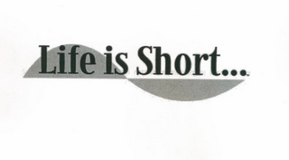 mark for LIFE IS SHORT..., trademark #85487704