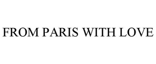 mark for FROM PARIS WITH LOVE, trademark #85488477