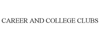 mark for CAREER AND COLLEGE CLUBS, trademark #85488543