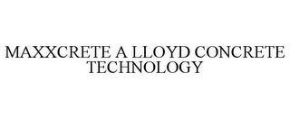 mark for MAXXCRETE A LLOYD CONCRETE TECHNOLOGY, trademark #85488948
