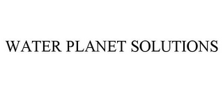 mark for WATER PLANET SOLUTIONS, trademark #85490002
