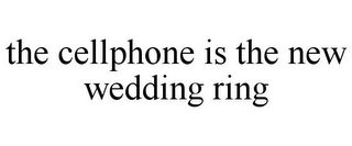 mark for THE CELLPHONE IS THE NEW WEDDING RING, trademark #85490559
